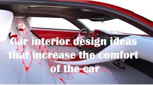 Car Interior Design Ideas That Increase The Comfort Of The Car - Interior car design ideas