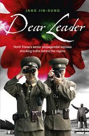 dear leader north korea u0027s senior propagandist exposes shocking