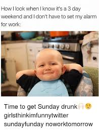 3 Day Weekend Meme - 25 best memes about funny funny memes
