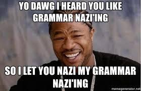 Grammar Guy Meme Generator - nazi meme 28 images grammer nazi meme 28 images grammar nazi