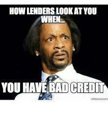 Bad Credit Meme - how lenders lookat you when you have bad credit meme on me me