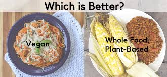 which is better a vegan or whole food plant based wfpb diet