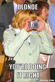 Blonde Meme - blonde you are doing it right funny image