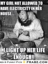Electricity Meme - my girl not allowed to have electricity in her house meme