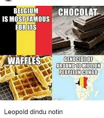 Belgium Meme - belgium is most famous forits waffles chocolat genocide of around