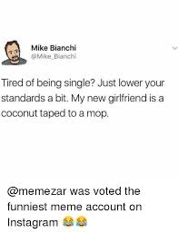 Funny Memes About Being Single - mike bianchi bianchi tired of being single just lower your