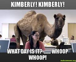 Kimberly Meme - kimberly kimberly what day is it whoop whoop make a meme