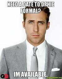 Date Memes - need a date to dphie formal im available make a meme