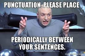 Meme Sentences - punctuation please place periodically between your sentences