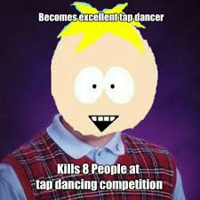 South Park Butters Meme - bad luck butters meme by osmoosi69 memedroid