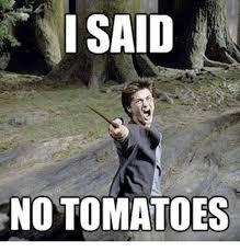 I Said No Meme - i said no tomatoes meme on me me