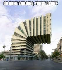 Building Memes - go home building you re drunk laugh roulette