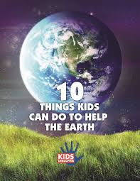 infopacket 10 things kids can do to help the earth kids discover