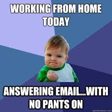 Working From Home Meme - working from home today answering email with no pants on