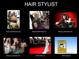 What Society Thinks I Do Meme - what my friends think i do what i actually do hair stylist what