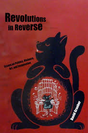 revolutions in reverse essays on politics violence art and