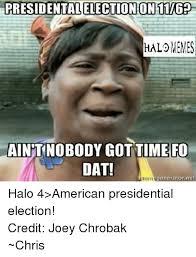 Presidential Memes - presidenttalelectionon116p hal memes aintnobodygottime fo dat