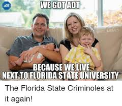 Florida State Memes - we gotadt adt memes because welive next to floridastateuniversity