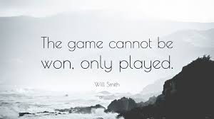 "Will Smith Quote ""The game cannot be won only played "" 5"