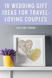 wedding gifts 10 wedding gift ideas for your favourite travel loving