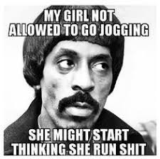 My Girl Meme - lol ike turner meme is it late enough to be non pc hell yes