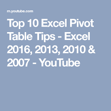 excel pivot table tutorial 2010 top 10 excel pivot table tips excel 2016 2013 2010 2007