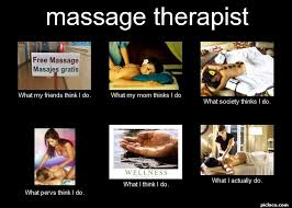 Massage Therapist Meme - massage therapist what my perception vs fact picloco