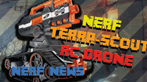 nerf remote control tank nerf elite terrascout rc drone mini tank nerf news overview