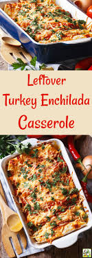 much turkey make leftover turkey enchilada casserole this