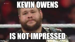 Meme Not Impressed - kevin owens is not impressed latest memes imgflip