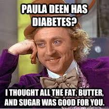 Paula Deen Butter Meme - paula deen has diabetes i thought all the fat butter and sugar