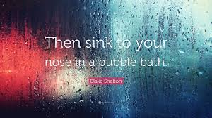quote about bubble bath blake shelton quote u201cthen sink to your nose in a bubble bath u201d 7