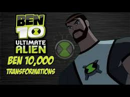 ben 10 ultimate alien ben 10 000 transformations