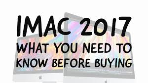 imac 2017 buying guide review comparision youtube