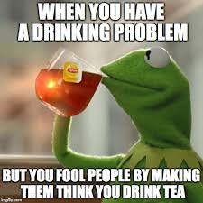 Drinking Problem Meme - but thats none of my business meme imgflip
