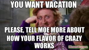 It Works Memes - you want vacation please tell moe more about how your flavor of