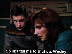 Shut Up Wesley Meme - star trek shut up wesley