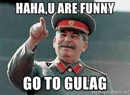 Stalin Memes - haha u are funny go to gulag stalin medal meme generator