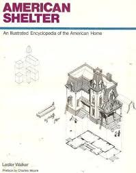 lester walker american shelter an illustrated encyclopedia of the american home