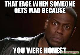 Mad Face Meme - that face when someone gets mad because you were honest meme kevin