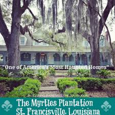 the myrtles plantation americas most haunted home bayoutravel