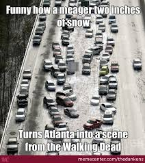 Atlanta Memes - walking dead or just a winter s day in atlanta by thedankens meme