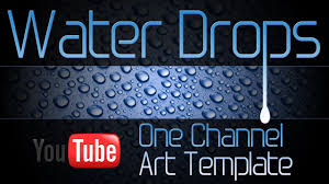 water drops youtube one channel art templates photoshop psd youtube