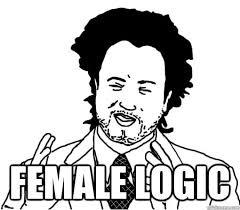 Female Logic Meme - female logic misc quickmeme