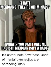 Mexican Racist Memes - 25 best memes about racist mexican racist mexican memes