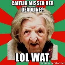 Wat Old Lady Meme - caitlin missed her deadline lol wat crazy old lady meme generator