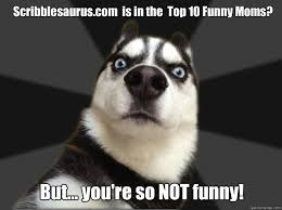 Top Ten Funny Memes - scribblesaurus com is in the top 10 funny moms but you re so