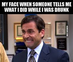 Drunk At Work Meme - when someone tells me what i did while i was drunk humoar com