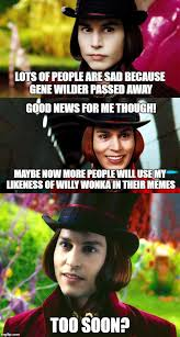 Wonka Meme Maker - too soon willy wonka imgflip