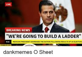 Build Meme - breaking news we re going to build a ladder mexican